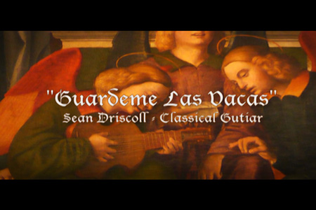 """Guardeme Las Vacas"" Sean Driscoll Classical Guitar"